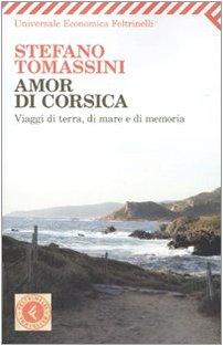 Amor di Corsica. Viaggio di terra, di: Tomassini, Stefano