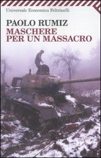9788807722721: Maschere per un massacro. Quello che non abbiamo voluto sapere della guerra in Jugoslavia