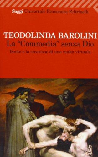 9788807724015: La «Commedia» senza Dio. Dante e la creazione di una realtà virtuale
