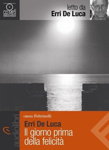 9788807735714: Il giorno prima della felicità letto da Erri De Luca. Audiolibro. CD Audio Formato MP3 (Emons/Feltrinelli)