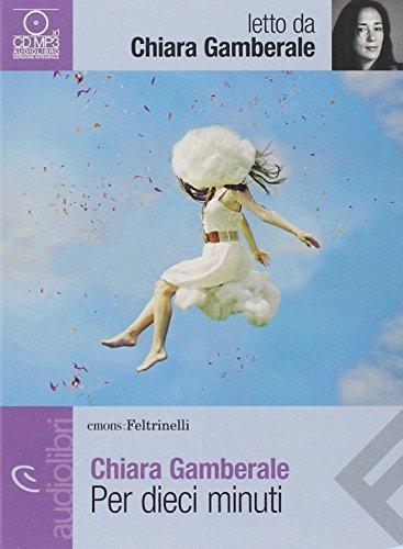 9788807735820: Per dieci minuti letto da Gamberale Chiara. Audiolibro. CD Audio formato MP3