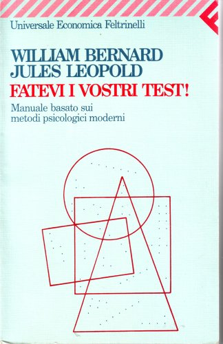 Fatevi i vostri test. Manuale basato sui: Bernard, William, Leopold,