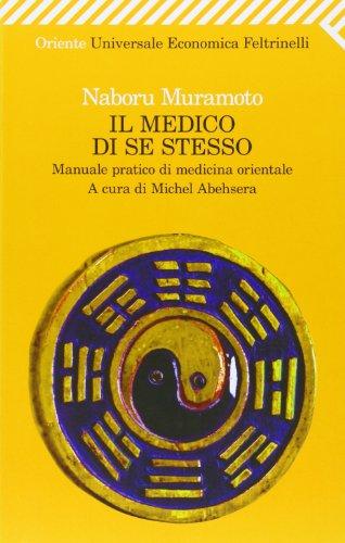 Il medico di se stesso. Manuale pratico: Naboru B. Muramoto