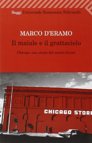 Il maiale e il grattacielo. Chicago: una: Marco D'Eramo