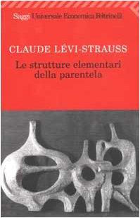 Le strutture elementari della parentela: Claude Lévi-Strauss