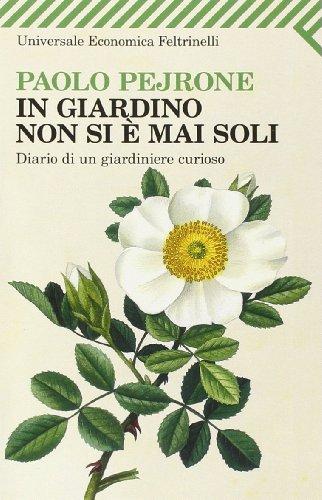 9788807818431: In giardino non si è mai soli. Diario di un giardiniere curioso