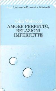 9788807819612: Amore perfetto, relazioni imperfette. Curare la ferita del cuore