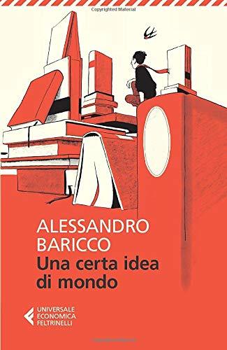 Una certa idea di mondo: Alessandro Baricco