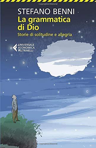 9788807883132: La grammatica di Dio. Storie di solitudine e allegria