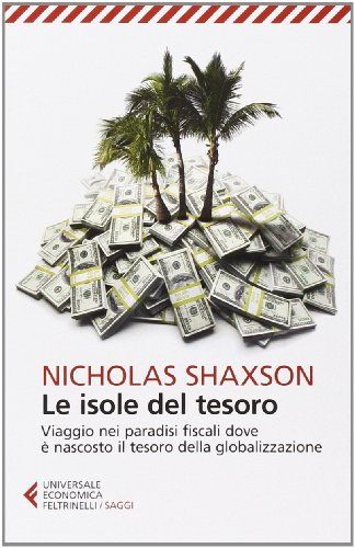 Le isole del tesoro. Viaggio nei paradisi: Nicholas Shaxson