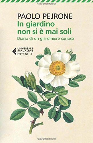 9788807885662: In giardino non si è mai soli. Diario di un giardiniere curioso (Universale economica)