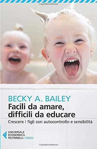 9788807887208: Facili da amare, difficili da educare. Crescere i figli con autocontrollo e sensibilità (Universale economica. Saggi)