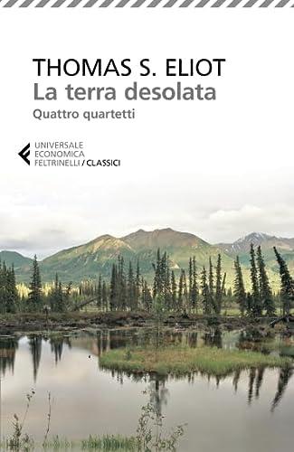 La terra desolata-Quattro quartetti. Testo inglese a: Thomas S. Eliot