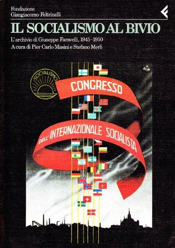 9788807990465: Il socialismo al bivio: L'archivio di Giuseppe Faravelli, 1945-1950 (Annali / Fondazione Giangiacomo Feltrinelli) (Italian Edition)
