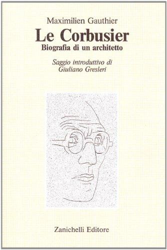 Le Corbusier Biografia di un architetto: Maximilien Gauthier