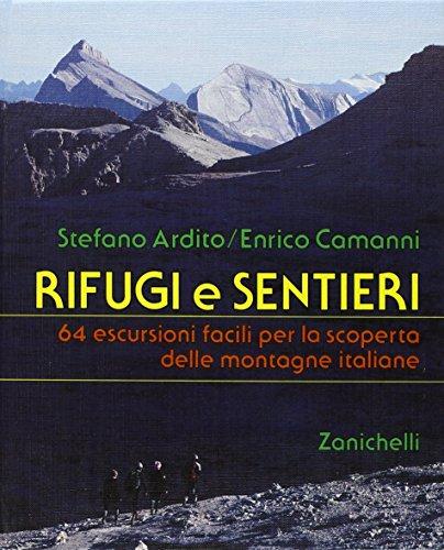Rifugi e sentieri. 64 escursioni facili per: Stefano Ardito, Enrico
