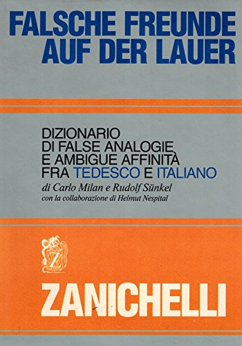 Falsche Freunde auf der Lauer. Dizionario di false analogie e ambigue affinità fra tedesco e...