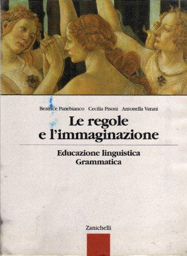 9788808088499: Le regole e l'immaginazione. Educazione linguistica, grammatica. Per le Scuole superiori