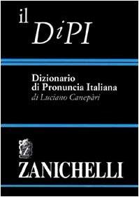 Il DIPI. Dizionario di pronuncia italiana: Canepari, Luciano