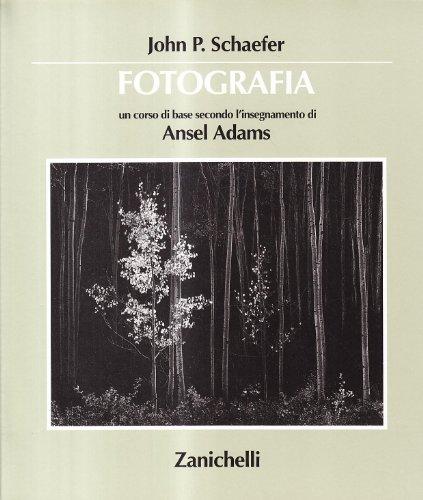 Fotografia. Un corso di base secondo gli insegnamenti di Ansel Adams (8808097544) by John P. Schaefer