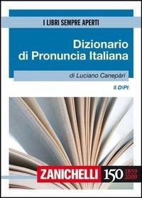 Il DIPI. Dizionario di pronuncia italiana: Luciano Canepari