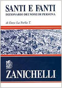 Santi e fanti. Dizionario dei nomi di persona La Stella, T. Enzo