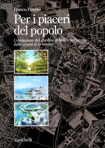 9788808142405: Per i piaceri del popolo. L'evoluzione del giardino pubblico in Europa dalle origini al XX secolo