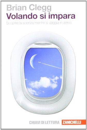 Volando si impara. Scoprire la scienza mentre: Brian Clegg