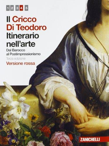 9788808295484: Il Cricco di Teodoro. Itinerario nell'arte. Ediz. rossa. Per le Scuole superiori. Dal Barocco al Postimpressionismo (Vol. 4)