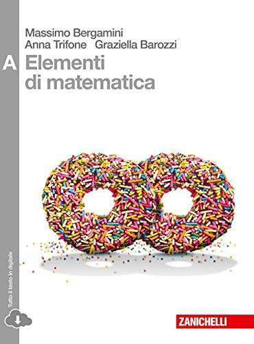 9788808337009: Elementi di matematica. Vol. A: disequazioni, coniche, statistica, esponenziali e logaritmi, limiti, derivate... Per le Scuole superiori. Con espansione online