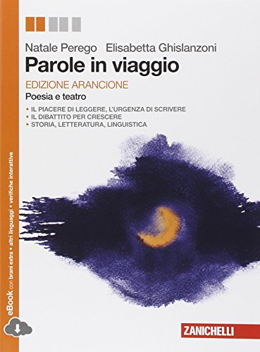 9788808600981: Parole in viaggio. Poesie e teatro. Ediz. arancione. Per le Scuole superiori. Con e-book. Con espansione online