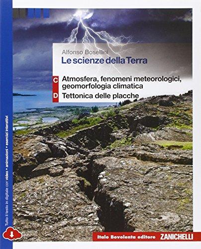 9788808636751: Le scienze della terra. Volume C+D: atmosfera, fenomeni meteorologici, geomorfologia climatica-Tettonica delle placche. Per le Scuole superiori. Con espansione online