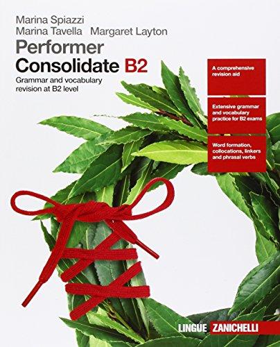 9788808637482: Performer. Consolidate B2. Grammar and vocubulary revision at B2 level. Per le Scuole superiori. Con Contenuto digitale (fornito elettronicamente) [Lingua inglese]