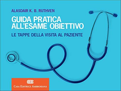 9788808820532: Guida pratica all'esame obiettivo. Le tappe della visita al paziente