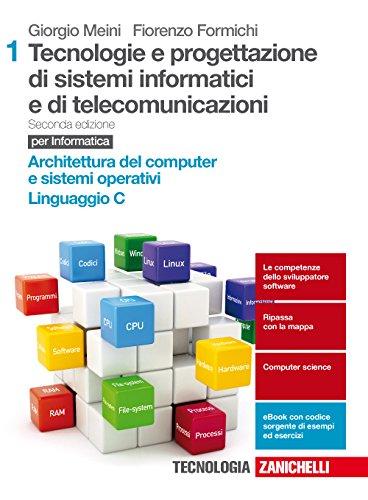 9788808920997: Tecnologia e progettazione di sistemi informatici e di telecomunicazioni. Per le Scuole superiori. Con Contenuto digitale (fornito elettronicamente). ... e sistemi operativi, linguaggio C (Vol. 1)