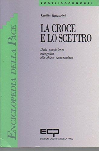 9788809004467: La croce e lo scettro: Dalla nonviolenza evangelica alla chiesa costantiniana (Enciclopedia della pace) (Italian Edition)
