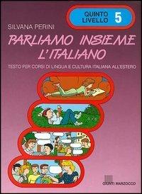 Parliamo Insieme L'Italiano: Volume 5: Perini, Silvana