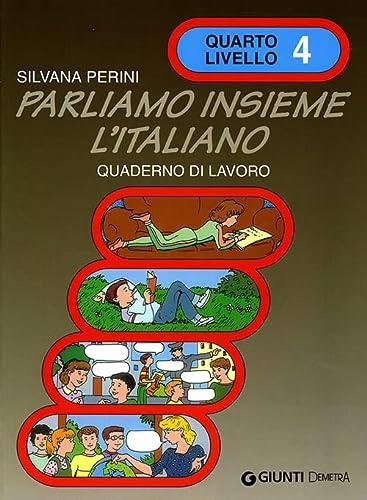 Parliamo Insieme L'Italiano: Quaderno DI Lavoro 4: Silvana Perini