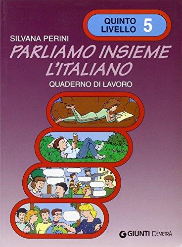 Parliamo Insieme L'Italiano: Quaderno DI Lavoro 5: Silvana Perini