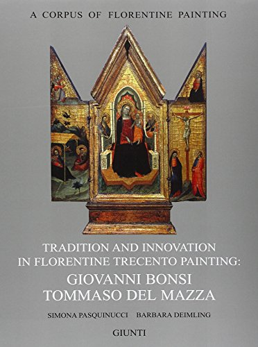 Tradition and innovation in florentine Trecento painting: Giovanni Bonsi, Tommaso Del Mazza.: ...