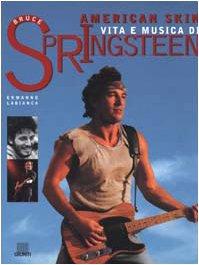 American Skin: Vita e Musica di Bruce Springsteen: Ermanno Labianca