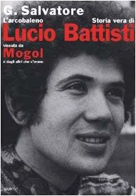L'arcobaleno: Storia vera di Lucio Battisti vissuta: Salvatore, Gianfranco