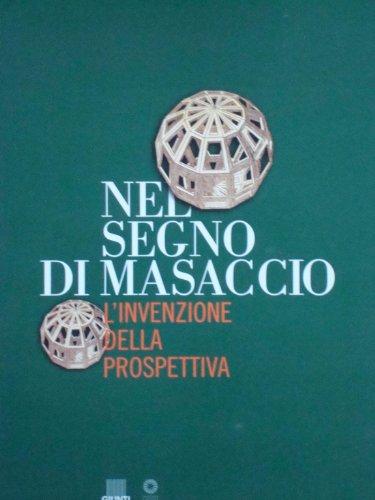 9788809023291: Nel segno di Masaccio. L'invenzione della prospettiva. Catalogo della mostra (Firenze)