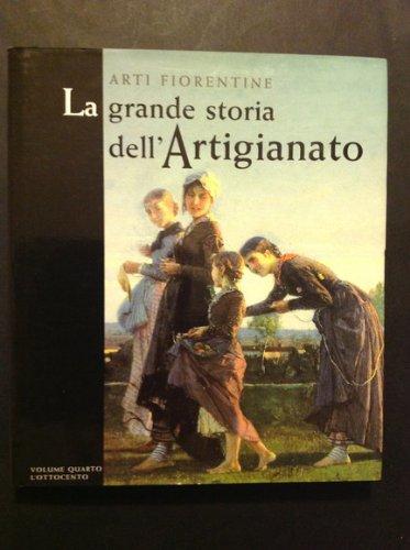 Arti Fiorentine: La Grande Storia dell'Artigianato--Volume Quarto,: Bossi, Maurizio and