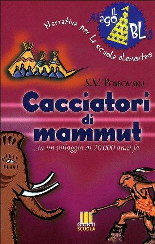 9788809023833: Cacciatori Di Mammut ... In Un Villaggio Do 20 000 Anni Fa