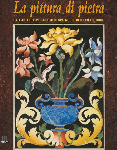 9788809025790: La Pittura DI Pietra: Dall'Arte Del Mosaico Allo Splendore Delle Pietre Dure