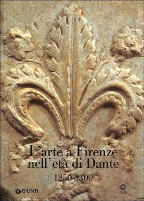 L' arte a Firenze nell'età di Dante : (1250-1300).: Tartuferi, Angelo ; Scalini, ...