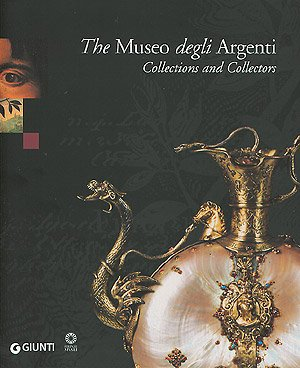 9788809037939: The Museo degli Argenti. Collections and Collectors
