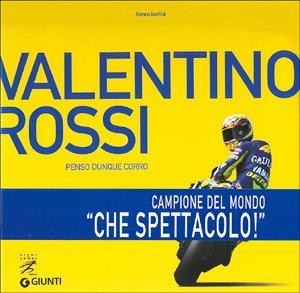 Valentino Rossi. Penso dunque corro: Bertini Franco
