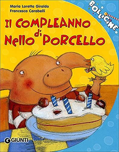 Il compleanno di Nello Porcello. Ediz. illustrata (Bollicine) - Maria Loretta Giraldo; Francesca Carabelli